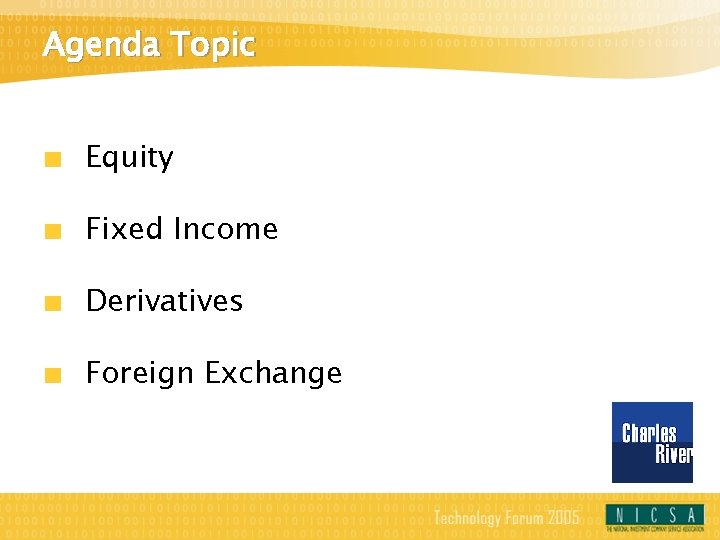 Agenda Topic Equity Fixed Income Derivatives Foreign Exchange