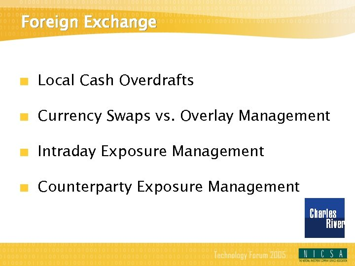 Foreign Exchange Local Cash Overdrafts Currency Swaps vs. Overlay Management Intraday Exposure Management Counterparty