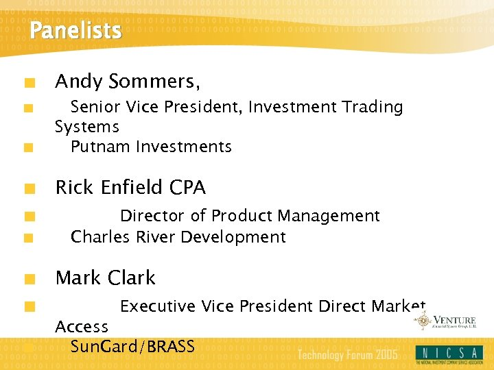 Panelists Andy Sommers, Senior Vice President, Investment Trading Systems Putnam Investments Rick Enfield CPA