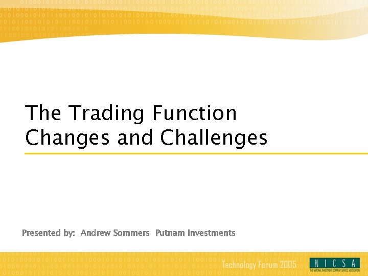 The Trading Function Changes and Challenges Presented by: Andrew Sommers Putnam Investments