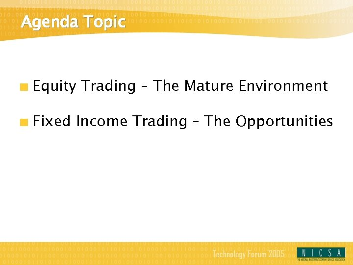 Agenda Topic Equity Trading – The Mature Environment Fixed Income Trading – The Opportunities