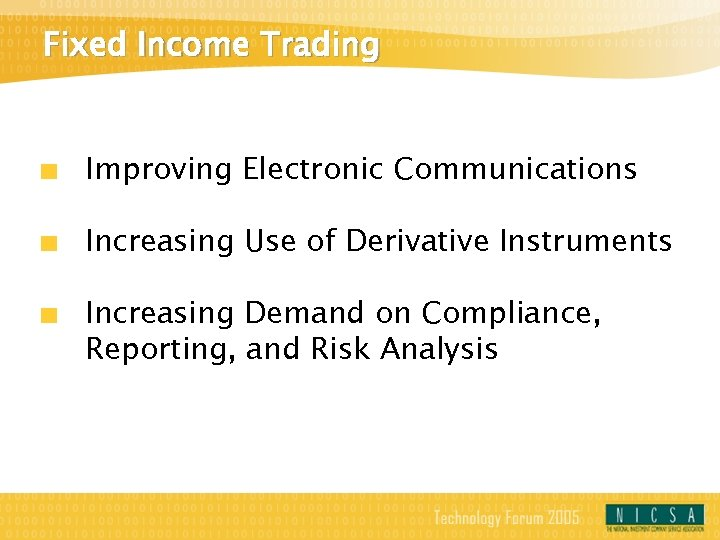 Fixed Income Trading Improving Electronic Communications Increasing Use of Derivative Instruments Increasing Demand on