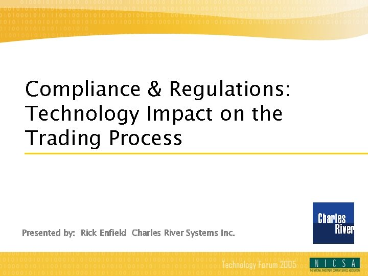 Compliance & Regulations: Technology Impact on the Trading Process Presented by: Rick Enfield Charles