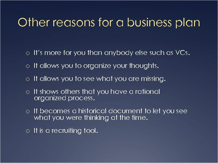 Other reasons for a business plan o It's more for you than anybody else
