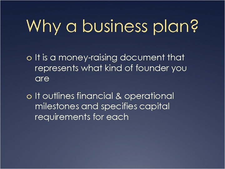 Why a business plan? o It is a money-raising document that represents what kind