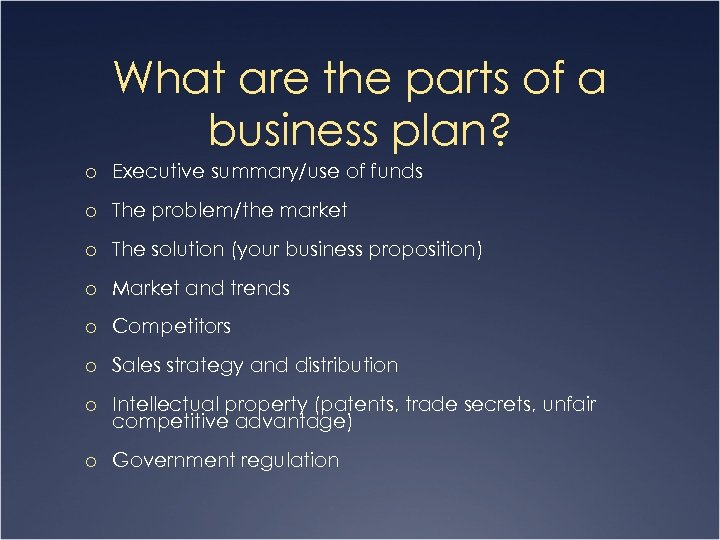 What are the parts of a business plan? o Executive summary/use of funds o