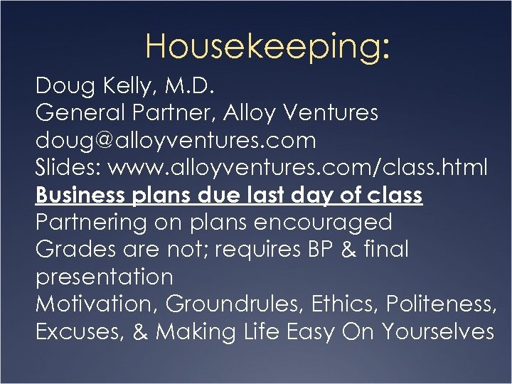 Housekeeping: Doug Kelly, M. D. General Partner, Alloy Ventures doug@alloyventures. com Slides: www. alloyventures.