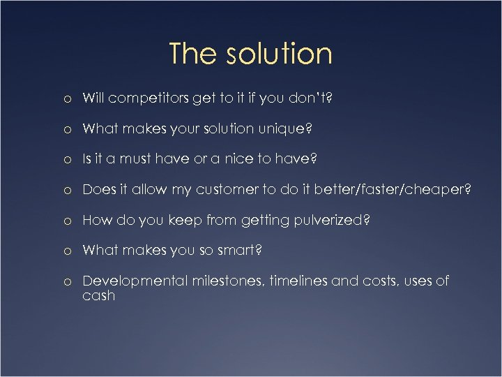 The solution o Will competitors get to it if you don't? o What makes