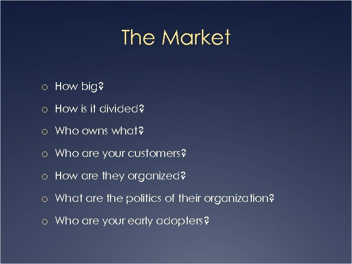 The Market o How big? o How is it divided? o Who owns what?