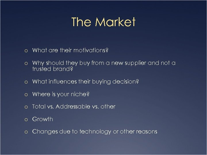 The Market o What are their motivations? o Why should they buy from a