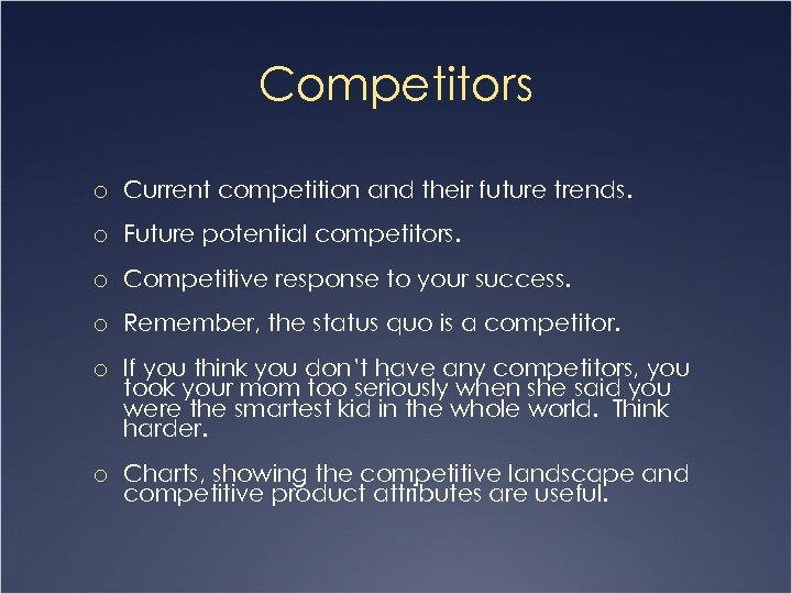 Competitors o Current competition and their future trends. o Future potential competitors. o Competitive