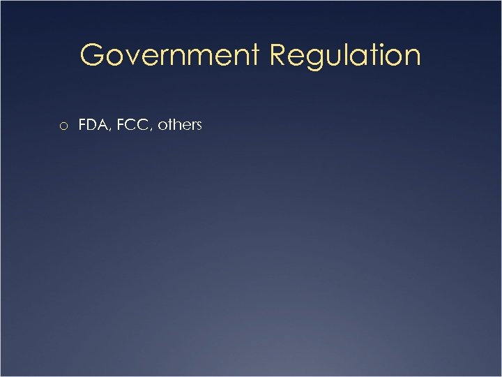 Government Regulation o FDA, FCC, others