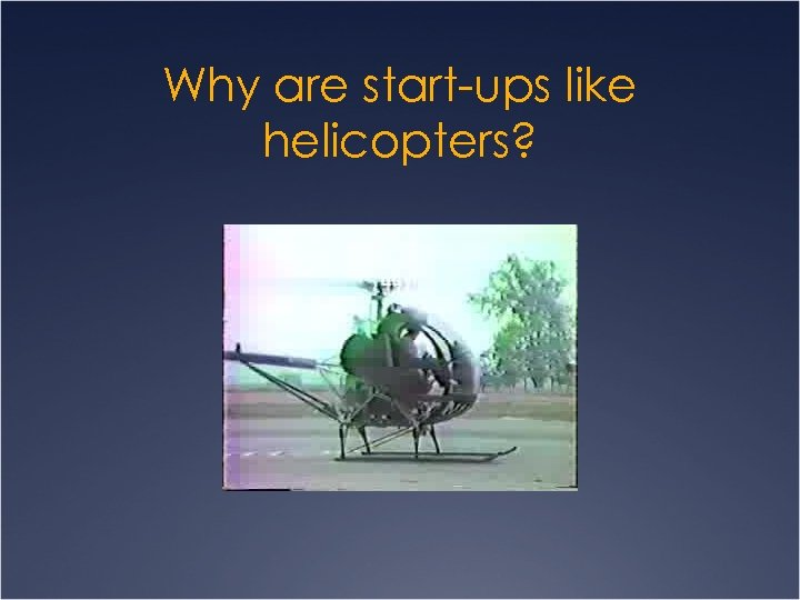 Why are start-ups like helicopters?