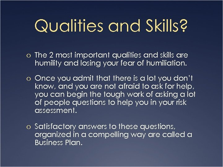 Qualities and Skills? o The 2 most important qualities and skills are humility and