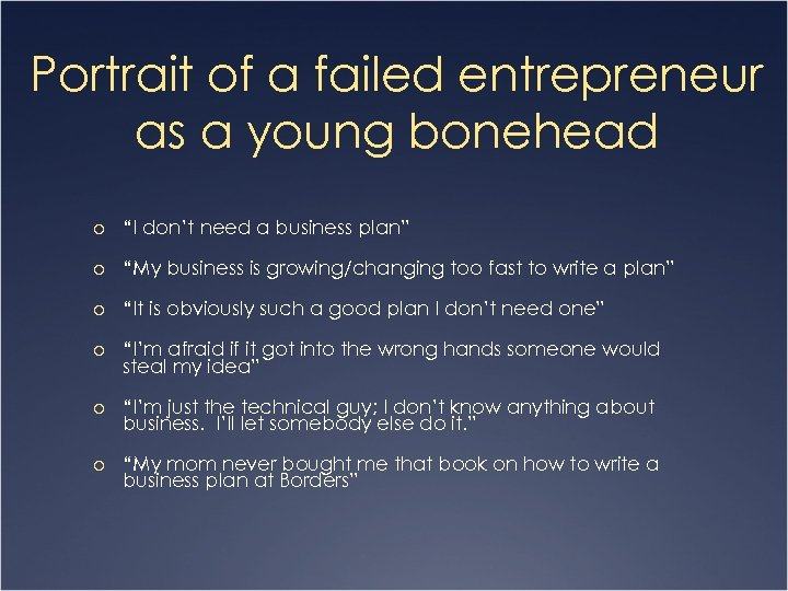"Portrait of a failed entrepreneur as a young bonehead o ""I don't need a"