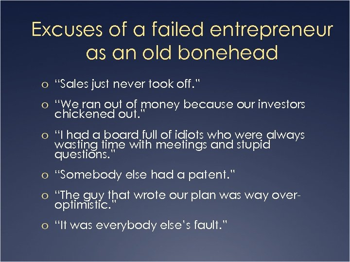 "Excuses of a failed entrepreneur as an old bonehead o ""Sales just never took"