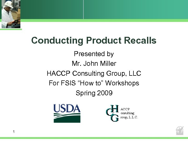 Conducting Product Recalls Presented by Mr. John Miller HACCP Consulting Group, LLC For FSIS
