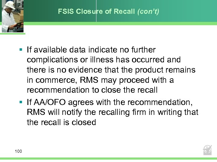 FSIS Closure of Recall (con't) § If available data indicate no further complications or