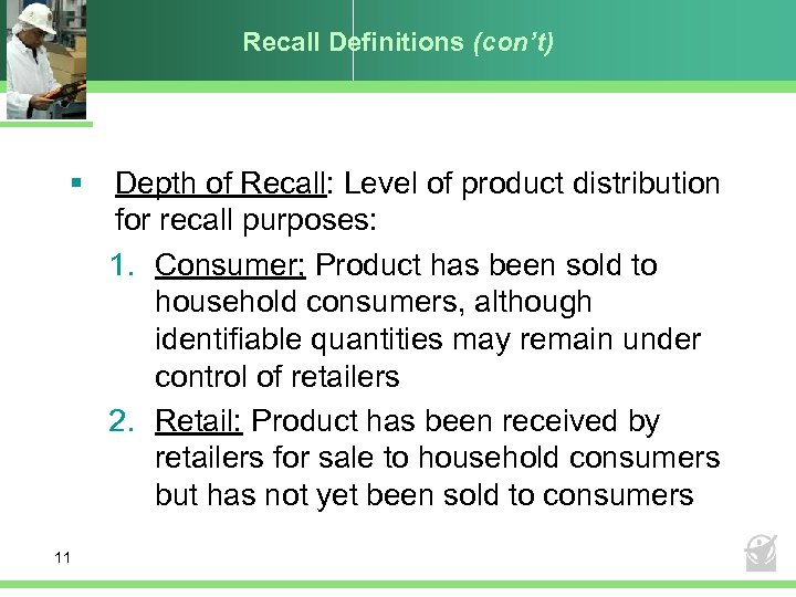 Recall Definitions (con't) § 11 Depth of Recall: Level of product distribution for recall