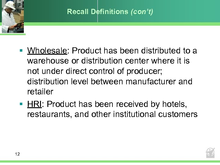 Recall Definitions (con't) § Wholesale: Product has been distributed to a warehouse or distribution
