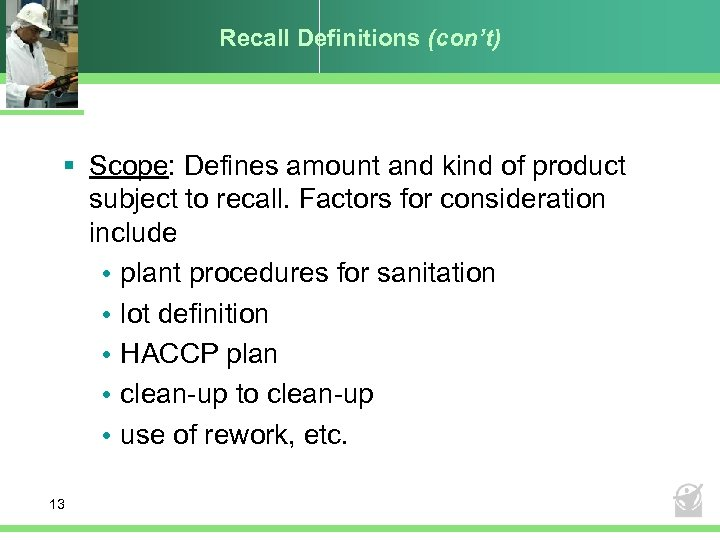 Recall Definitions (con't) § Scope: Defines amount and kind of product subject to recall.