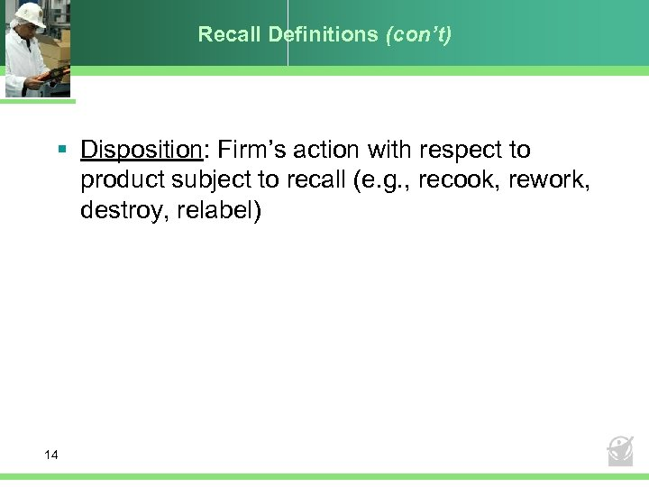 Recall Definitions (con't) § Disposition: Firm's action with respect to product subject to recall