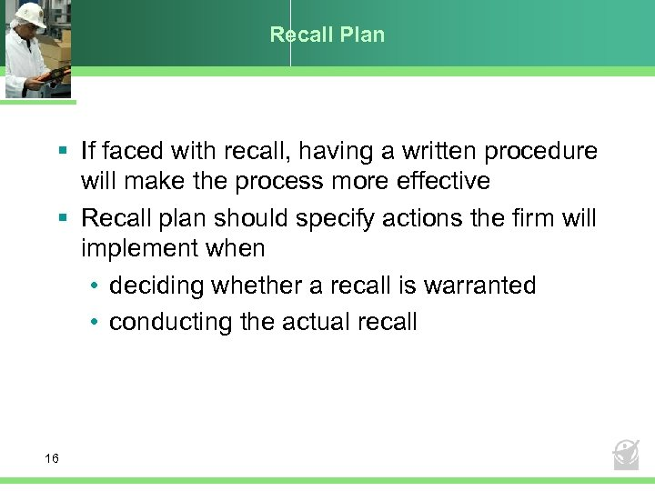 Recall Plan § If faced with recall, having a written procedure will make the