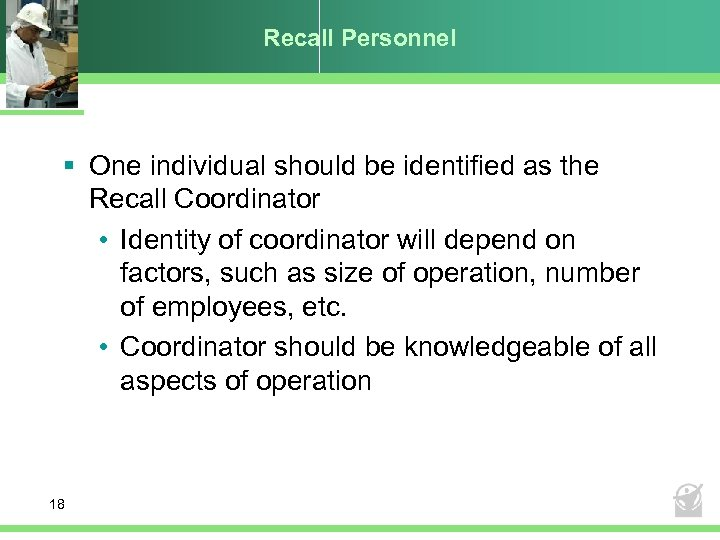 Recall Personnel § One individual should be identified as the Recall Coordinator • Identity
