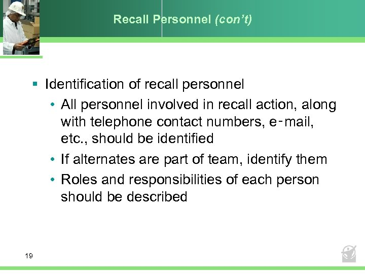 Recall Personnel (con't) § Identification of recall personnel • All personnel involved in recall