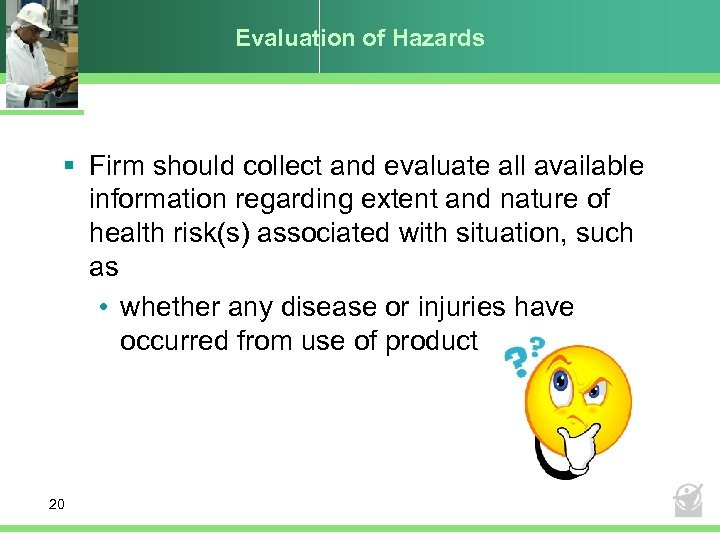Evaluation of Hazards § Firm should collect and evaluate all available information regarding extent