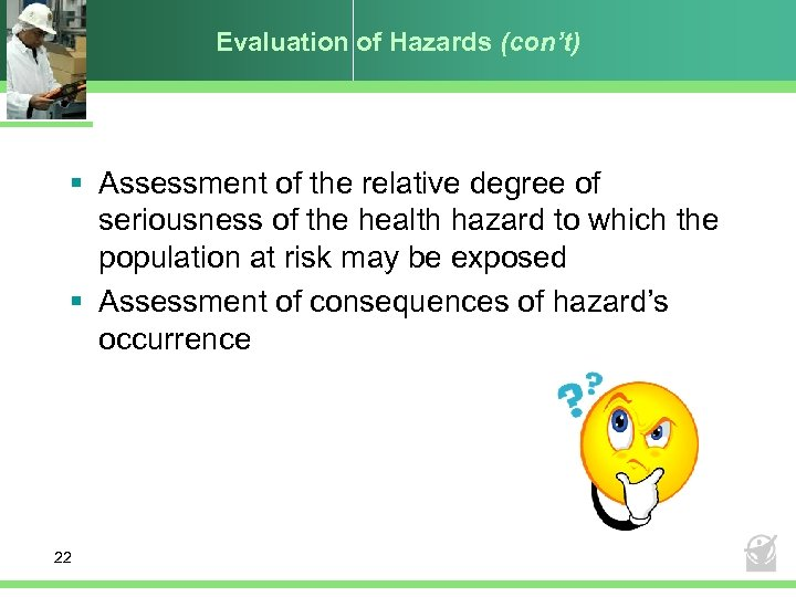 Evaluation of Hazards (con't) § Assessment of the relative degree of seriousness of the