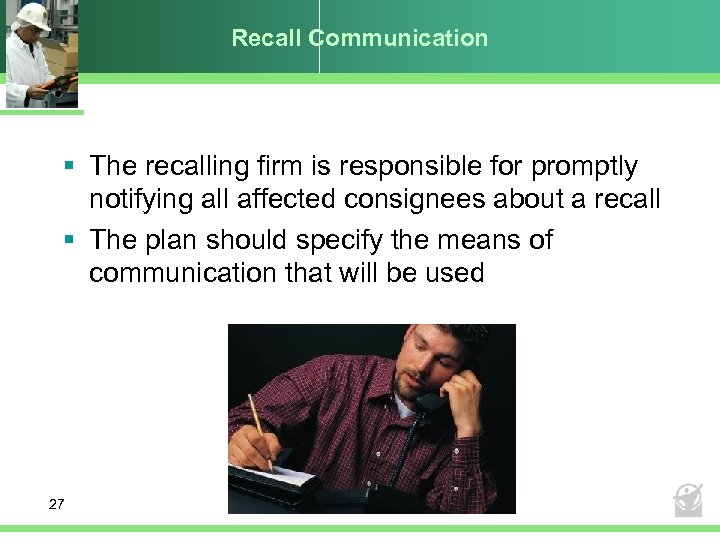 Recall Communication § The recalling firm is responsible for promptly notifying all affected consignees