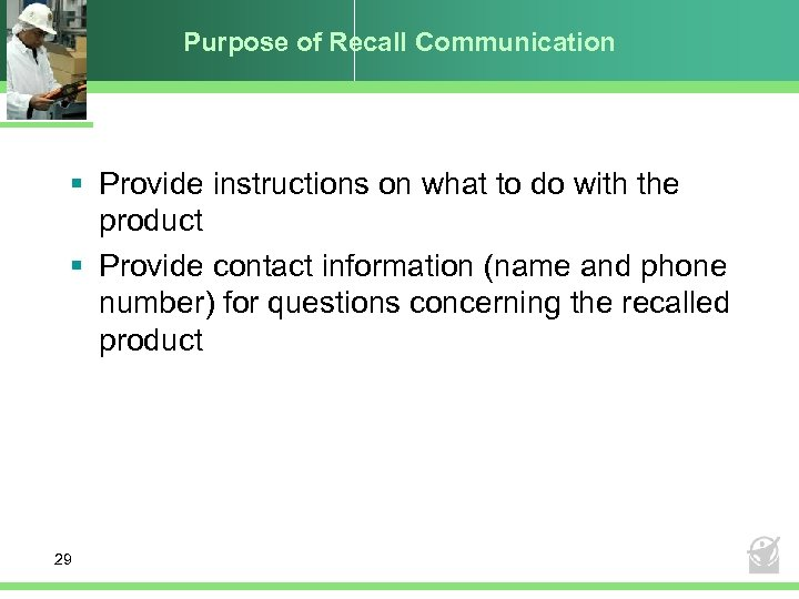 Purpose of Recall Communication § Provide instructions on what to do with the product