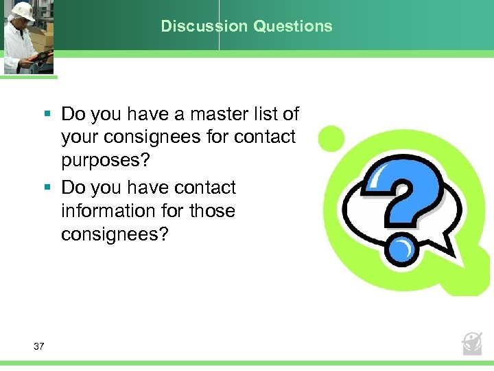 Discussion Questions § Do you have a master list of your consignees for contact