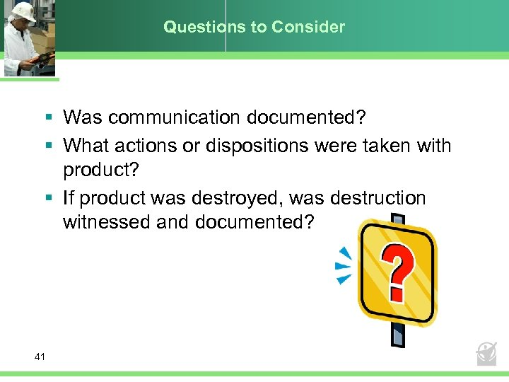 Questions to Consider § Was communication documented? § What actions or dispositions were taken