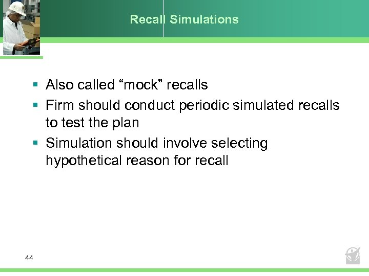 """Recall Simulations § Also called """"mock"""" recalls § Firm should conduct periodic simulated recalls"""