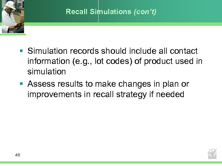 Recall Simulations (con't) § Simulation records should include all contact information (e. g. ,