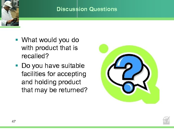 Discussion Questions § What would you do with product that is recalled? § Do