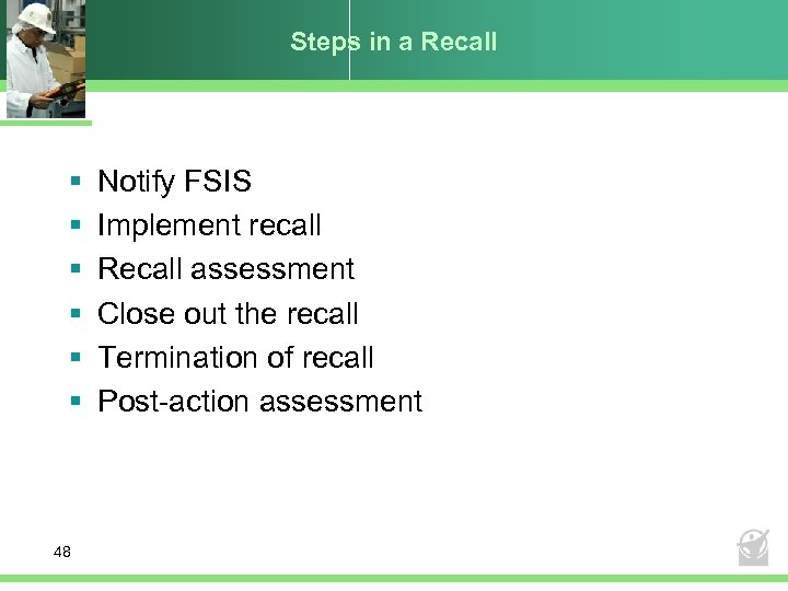 Steps in a Recall § § § 48 Notify FSIS Implement recall Recall assessment