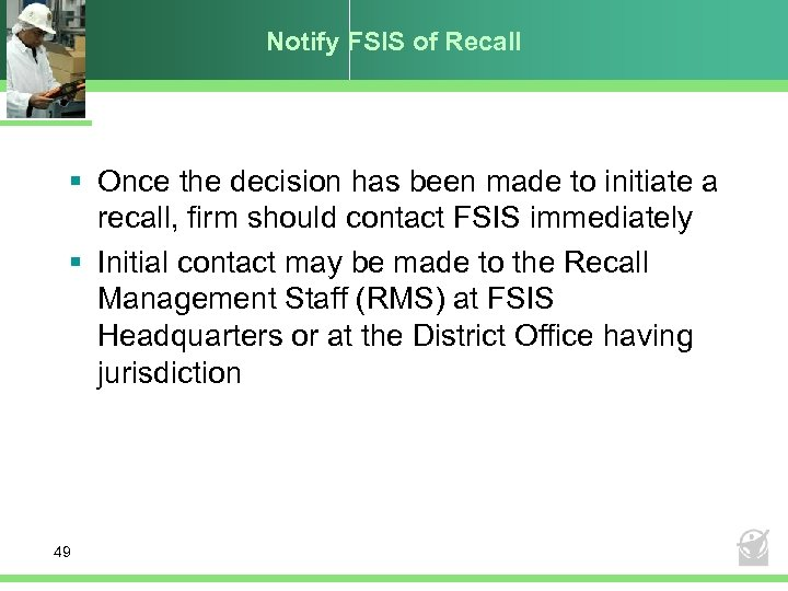 Notify FSIS of Recall § Once the decision has been made to initiate a