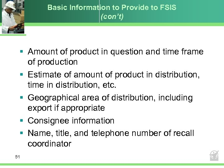 Basic Information to Provide to FSIS (con't) § Amount of product in question and