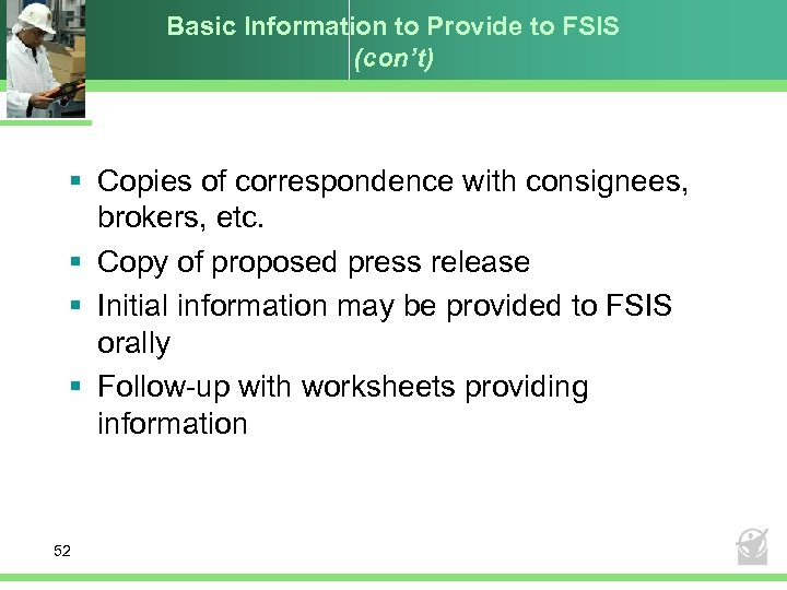 Basic Information to Provide to FSIS (con't) § Copies of correspondence with consignees, brokers,