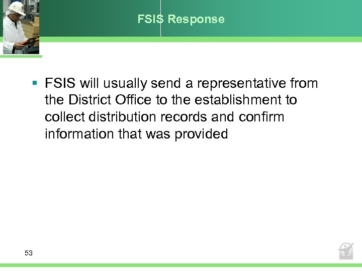 FSIS Response § FSIS will usually send a representative from the District Office to