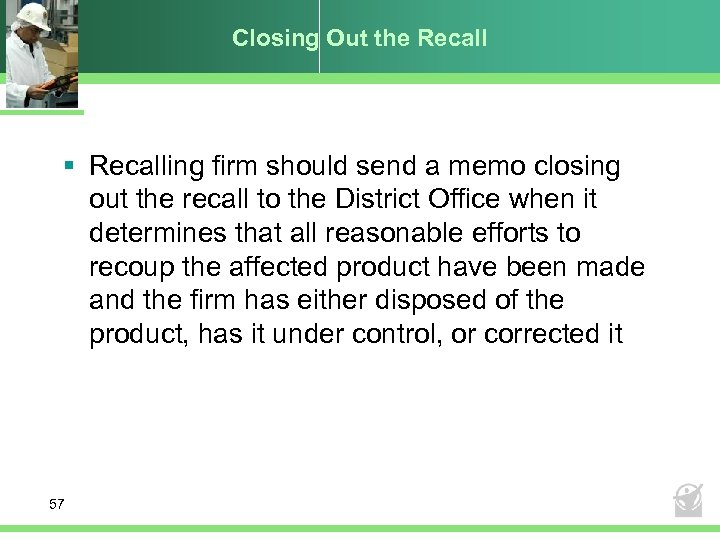 Closing Out the Recall § Recalling firm should send a memo closing out the