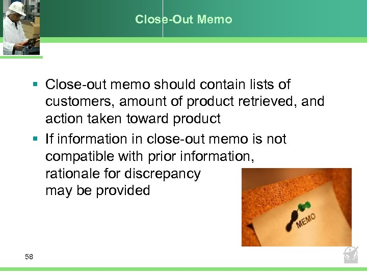Close-Out Memo § Close-out memo should contain lists of customers, amount of product retrieved,
