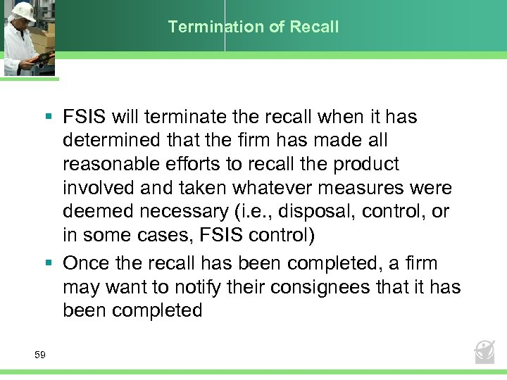 Termination of Recall § FSIS will terminate the recall when it has determined that