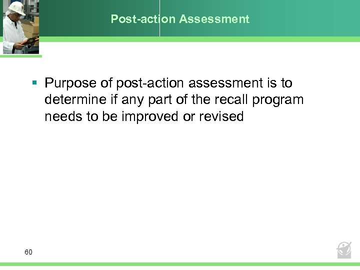 Post-action Assessment § Purpose of post-action assessment is to determine if any part of