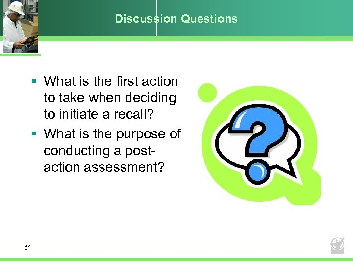 Discussion Questions § What is the first action to take when deciding to initiate