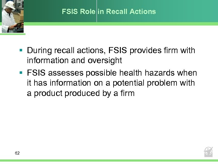 FSIS Role in Recall Actions § During recall actions, FSIS provides firm with information