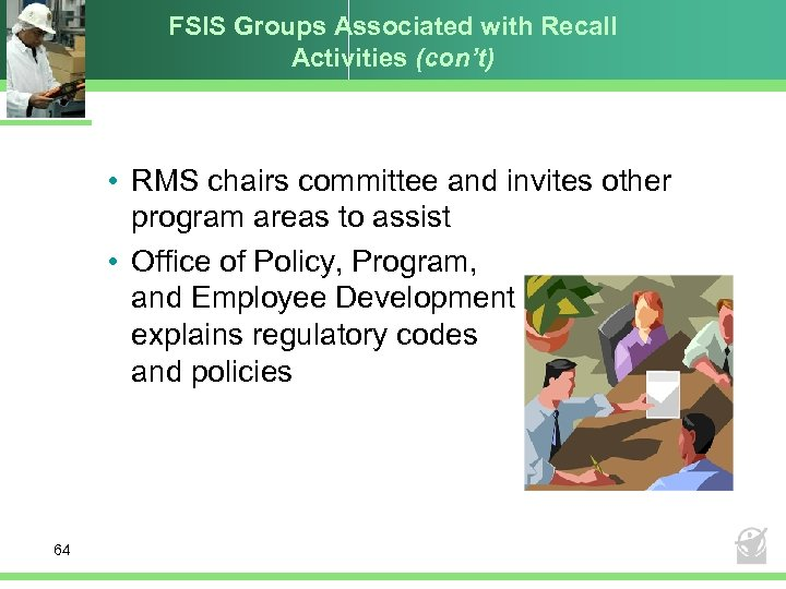FSIS Groups Associated with Recall Activities (con't) • RMS chairs committee and invites other